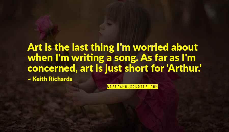 Short Writing Quotes By Keith Richards: Art is the last thing I'm worried about