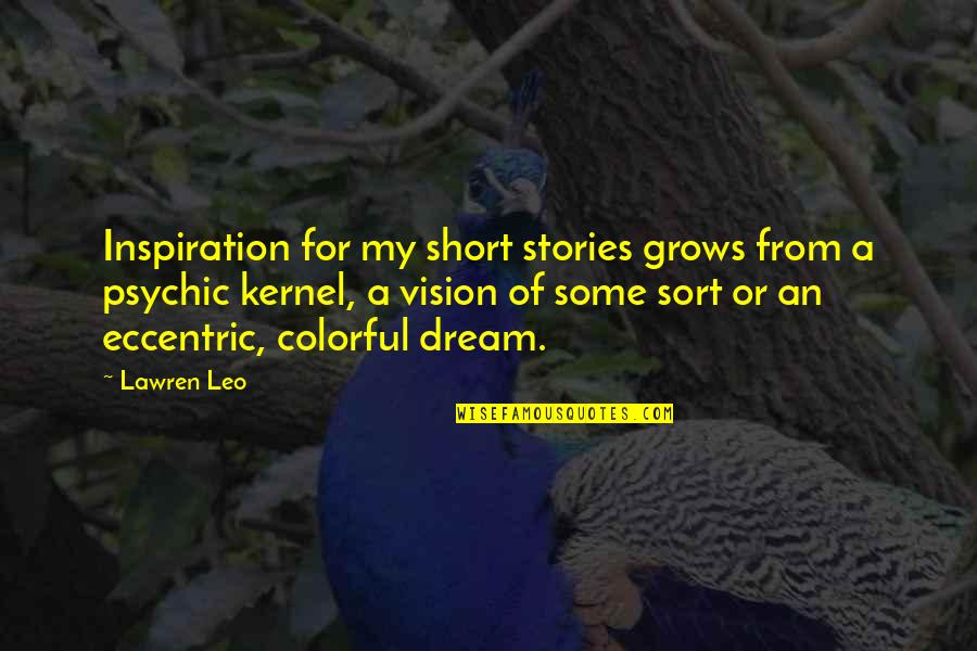 Short Writing Quotes By Lawren Leo: Inspiration for my short stories grows from a