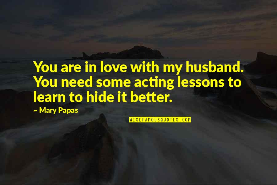 Short Writing Quotes By Mary Papas: You are in love with my husband. You