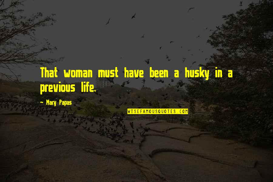 Short Writing Quotes By Mary Papas: That woman must have been a husky in