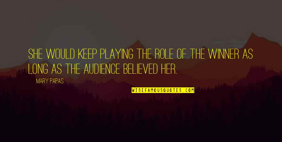 Short Writing Quotes By Mary Papas: She would keep playing the role of the