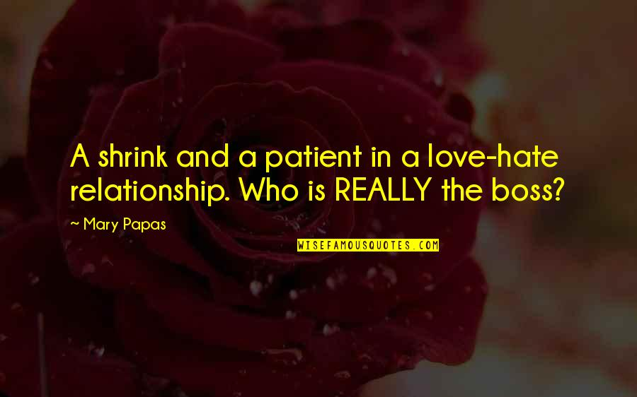 Short Writing Quotes By Mary Papas: A shrink and a patient in a love-hate