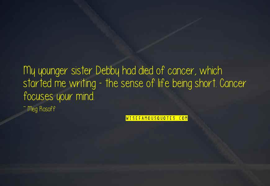Short Writing Quotes By Meg Rosoff: My younger sister Debby had died of cancer,