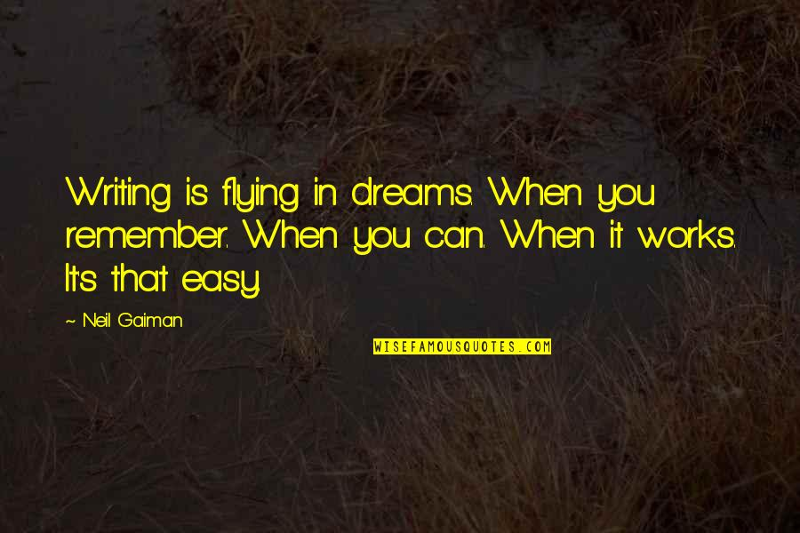 Short Writing Quotes By Neil Gaiman: Writing is flying in dreams. When you remember.