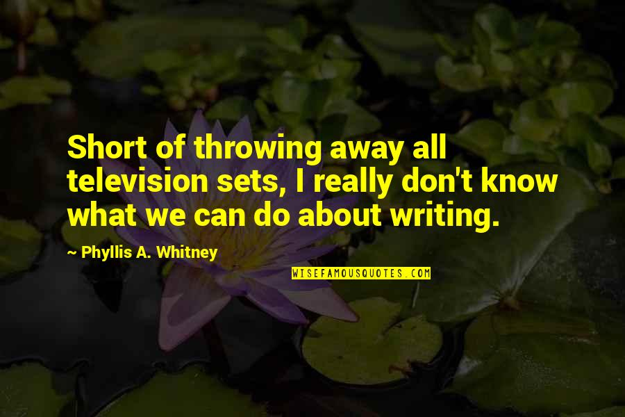 Short Writing Quotes By Phyllis A. Whitney: Short of throwing away all television sets, I