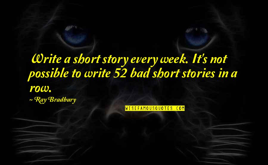 Short Writing Quotes By Ray Bradbury: Write a short story every week. It's not
