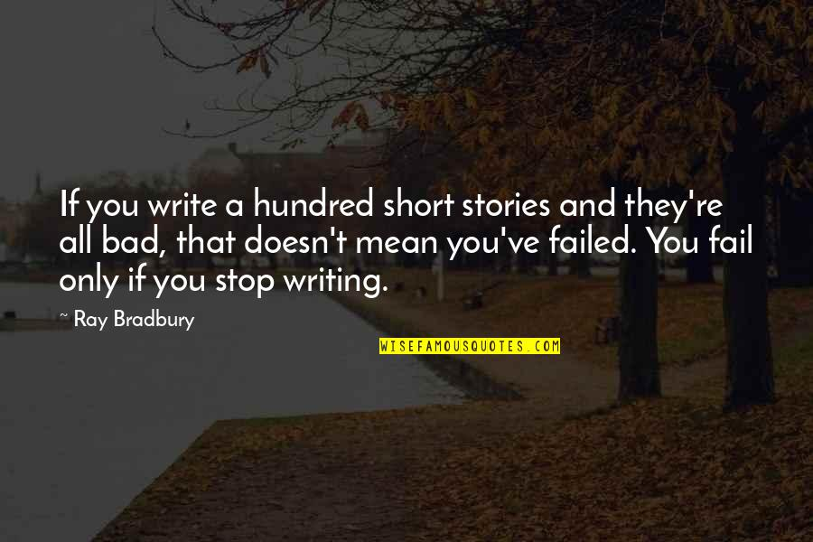Short Writing Quotes By Ray Bradbury: If you write a hundred short stories and
