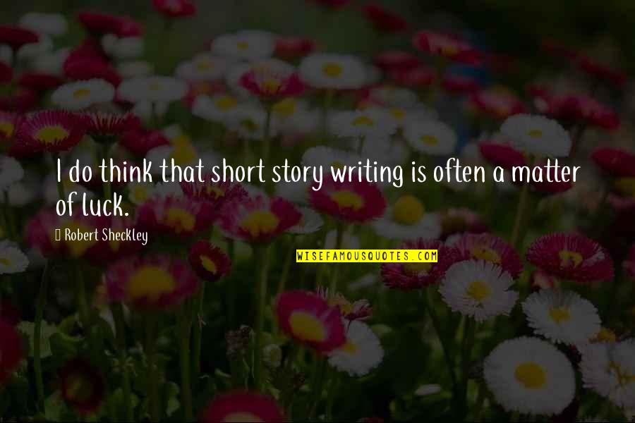 Short Writing Quotes By Robert Sheckley: I do think that short story writing is