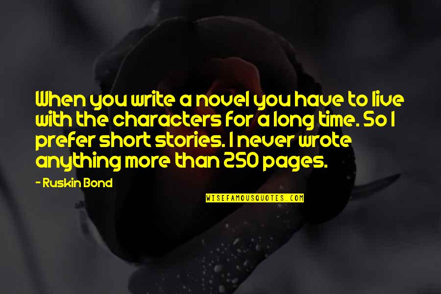 Short Writing Quotes By Ruskin Bond: When you write a novel you have to