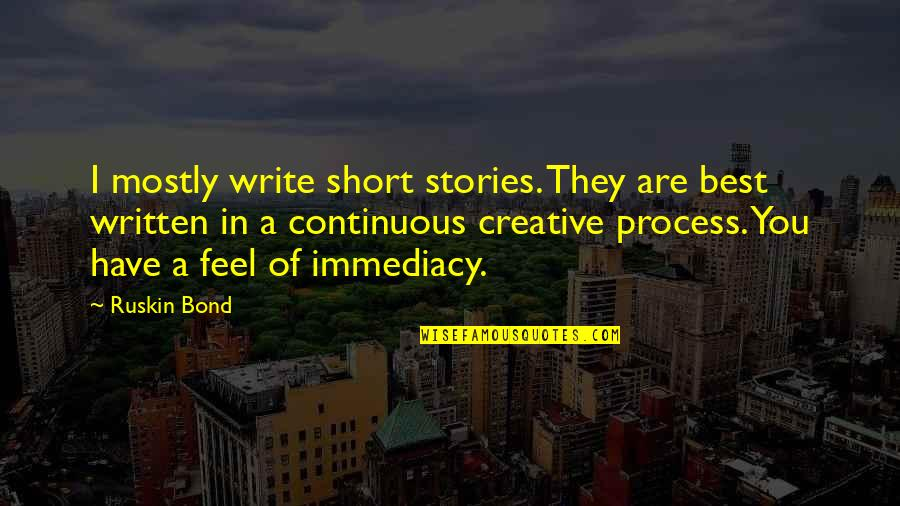 Short Writing Quotes By Ruskin Bond: I mostly write short stories. They are best