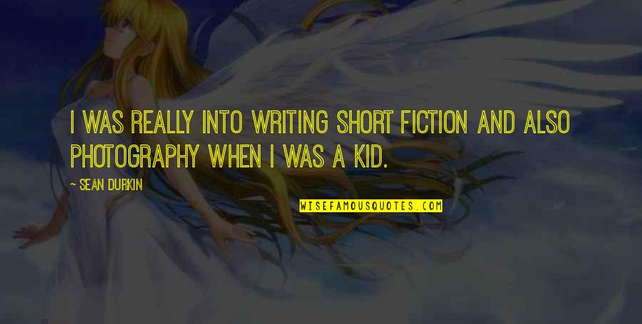 Short Writing Quotes By Sean Durkin: I was really into writing short fiction and