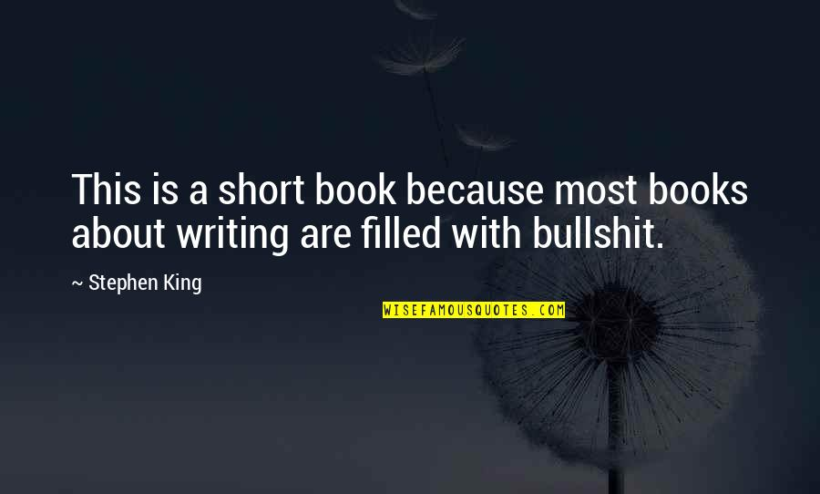 Short Writing Quotes By Stephen King: This is a short book because most books