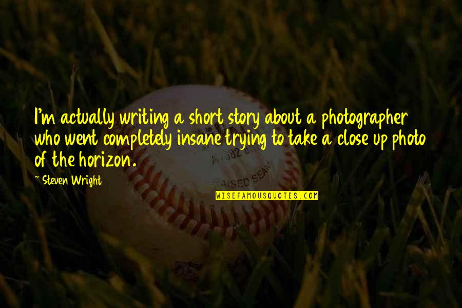 Short Writing Quotes By Steven Wright: I'm actually writing a short story about a