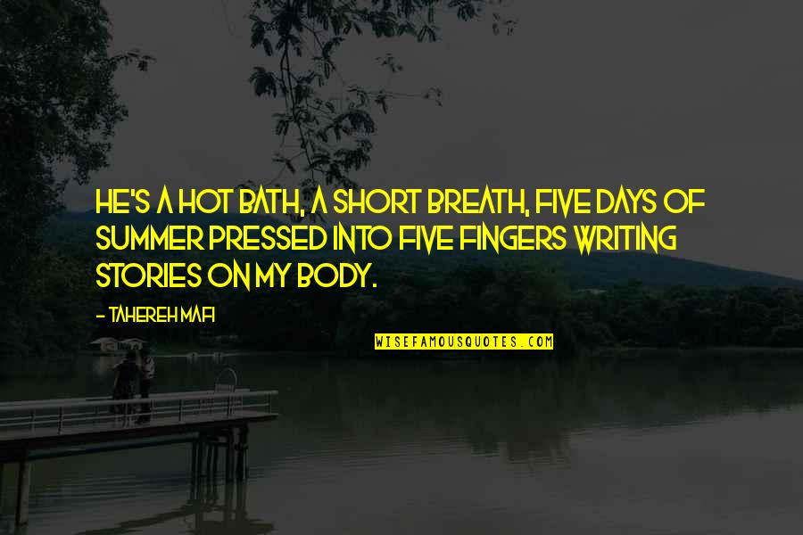 Short Writing Quotes By Tahereh Mafi: He's a hot bath, a short breath, five