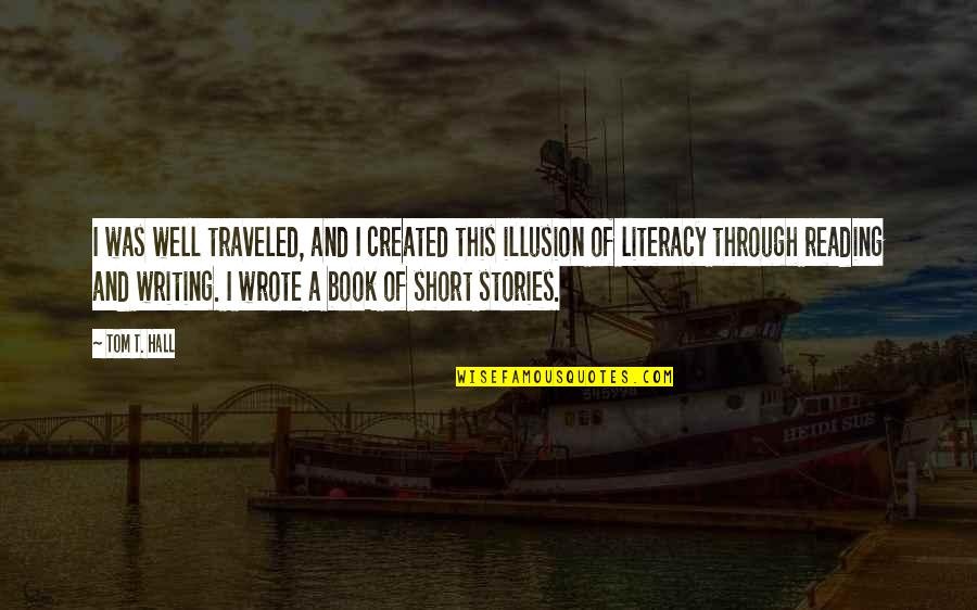 Short Writing Quotes By Tom T. Hall: I was well traveled, and I created this