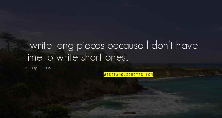Short Writing Quotes By Trey Jones: I write long pieces because I don't have