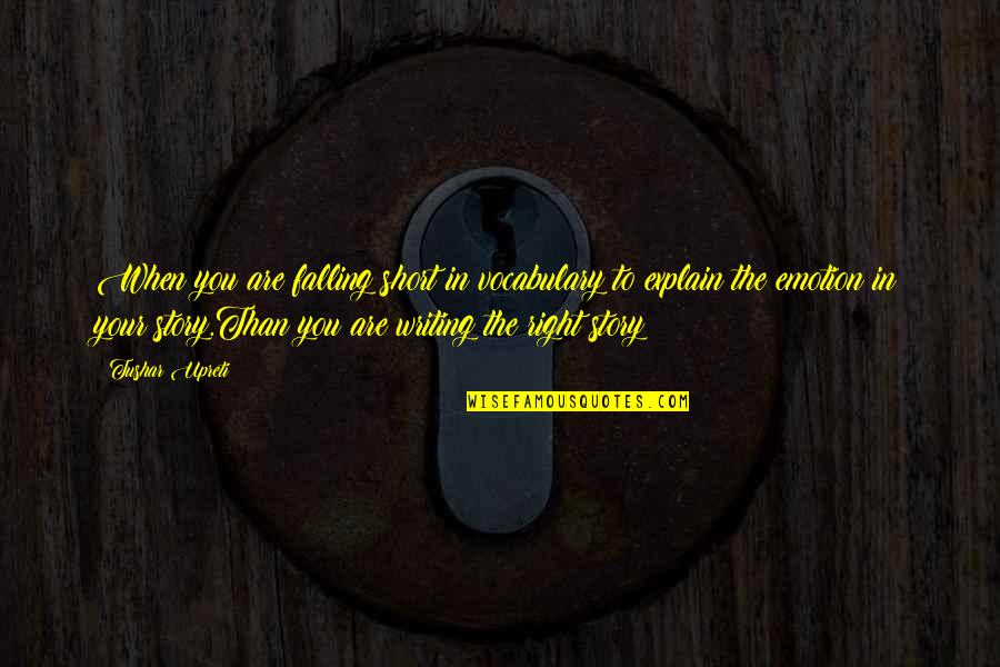 Short Writing Quotes By Tushar Upreti: When you are falling short in vocabulary to