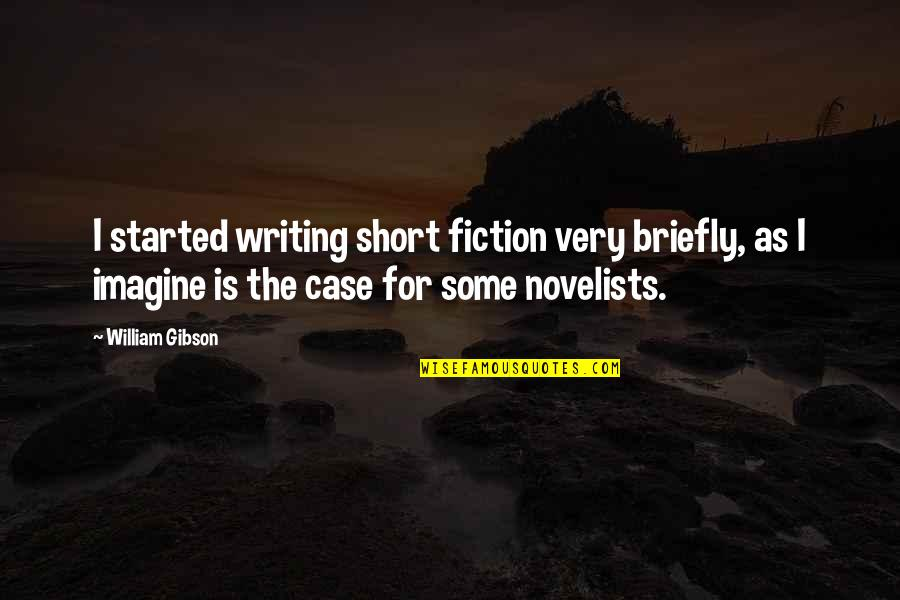 Short Writing Quotes By William Gibson: I started writing short fiction very briefly, as