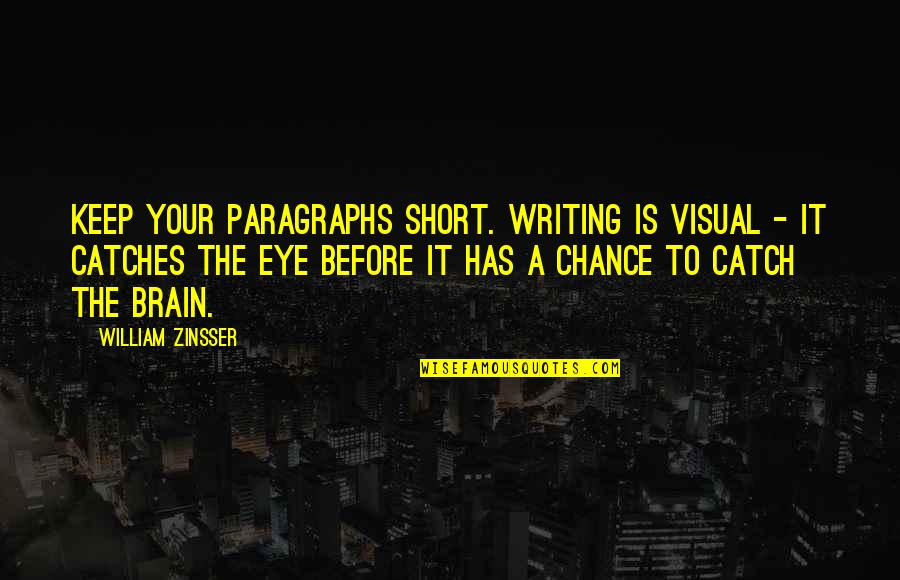 Short Writing Quotes By William Zinsser: Keep your paragraphs short. Writing is visual -