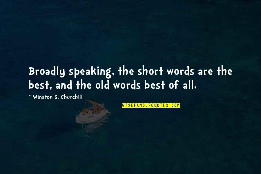 Short Writing Quotes By Winston S. Churchill: Broadly speaking, the short words are the best,