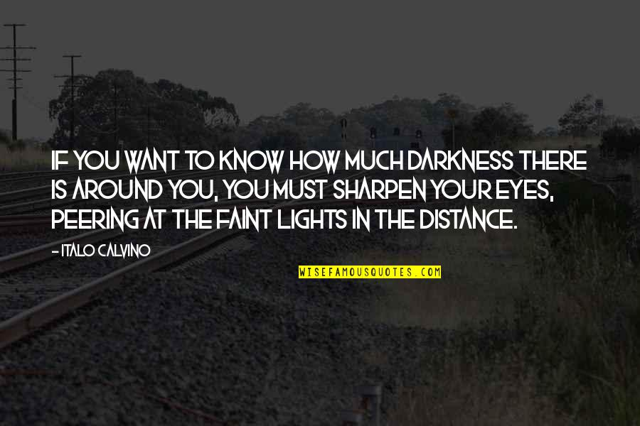 Short You Make Me Smile Quotes By Italo Calvino: If you want to know how much darkness