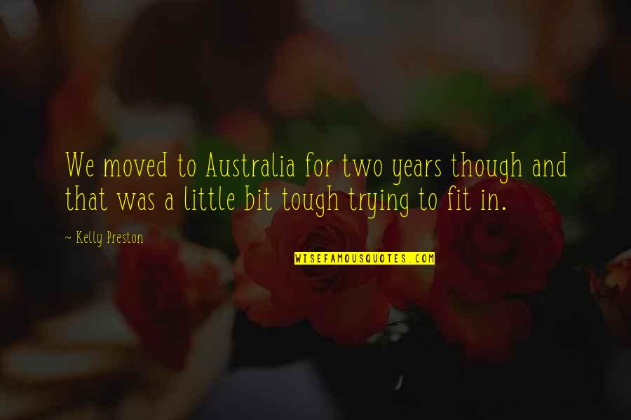 Short You Make Me Smile Quotes By Kelly Preston: We moved to Australia for two years though