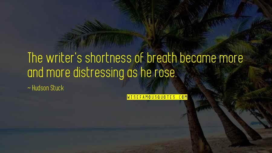Shortness Of Breath Quotes By Hudson Stuck: The writer's shortness of breath became more and