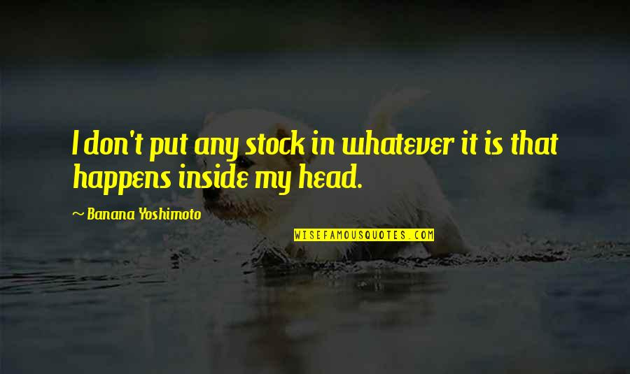 Shots Cheers Quotes By Banana Yoshimoto: I don't put any stock in whatever it