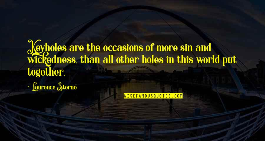 Shots Cheers Quotes By Laurence Sterne: Keyholes are the occasions of more sin and