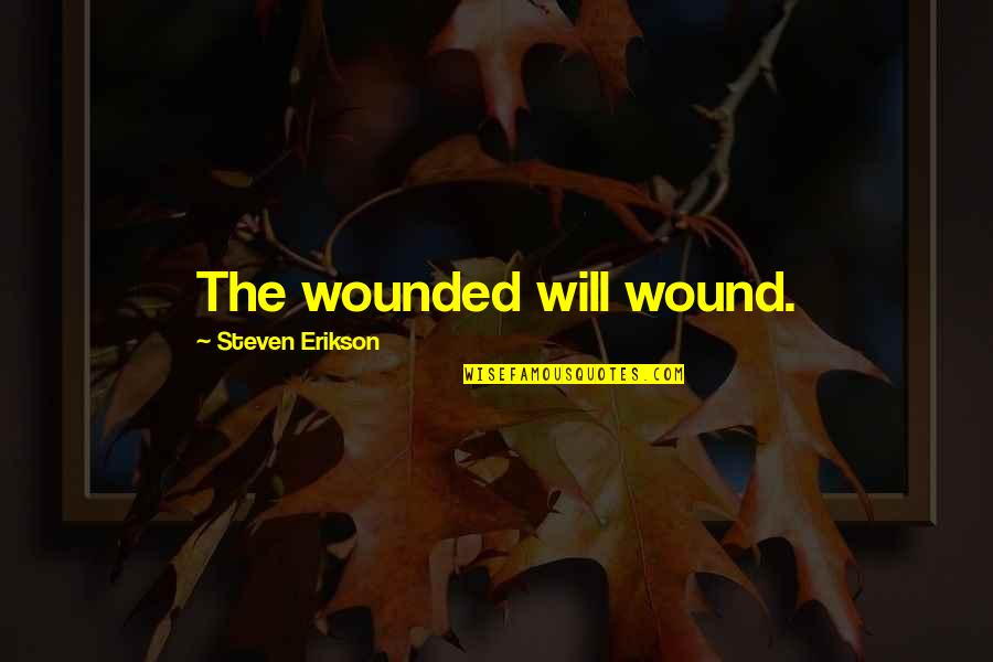 Shots Cheers Quotes By Steven Erikson: The wounded will wound.