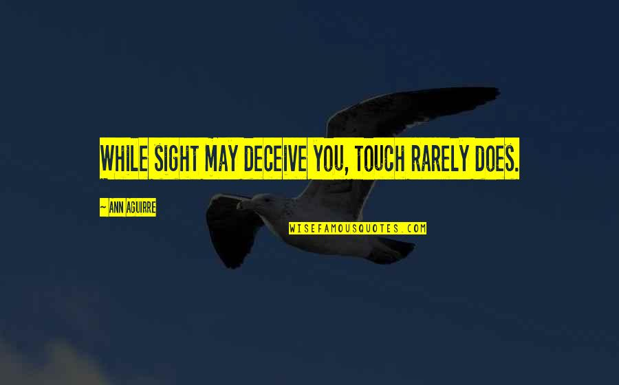 Shottas Instagram Quotes By Ann Aguirre: While sight may deceive you, touch rarely does.