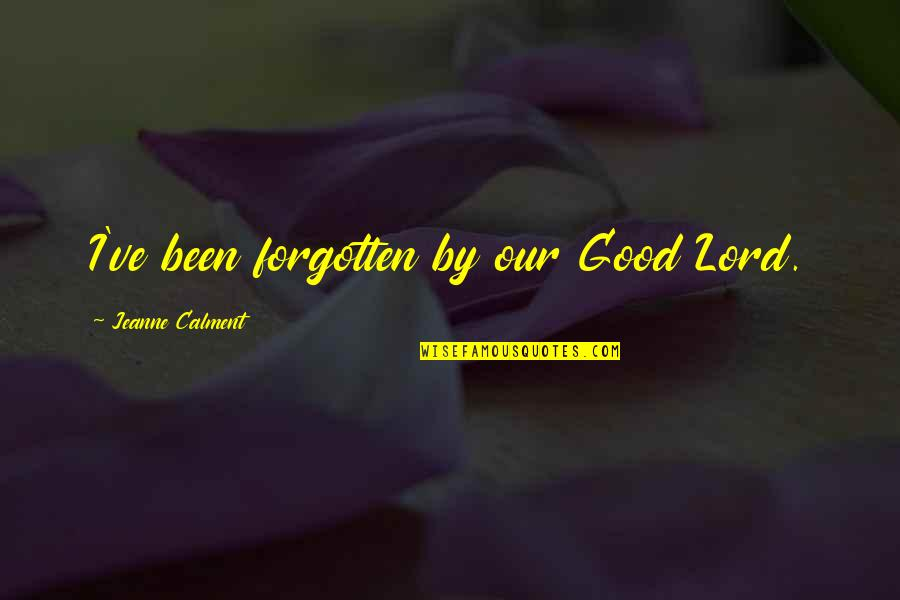 Shottas Instagram Quotes By Jeanne Calment: I've been forgotten by our Good Lord.