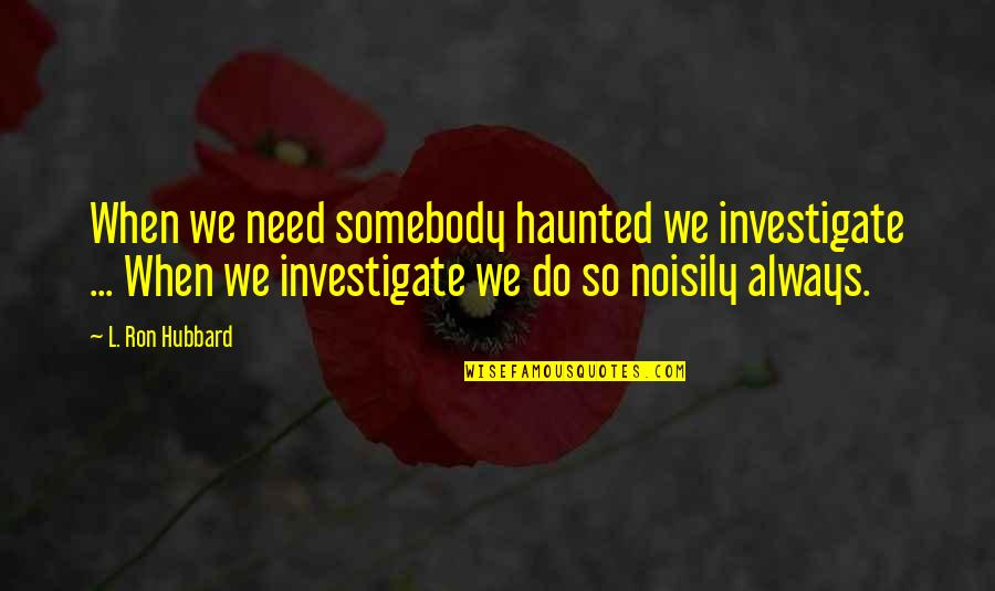 Shottas Instagram Quotes By L. Ron Hubbard: When we need somebody haunted we investigate ...