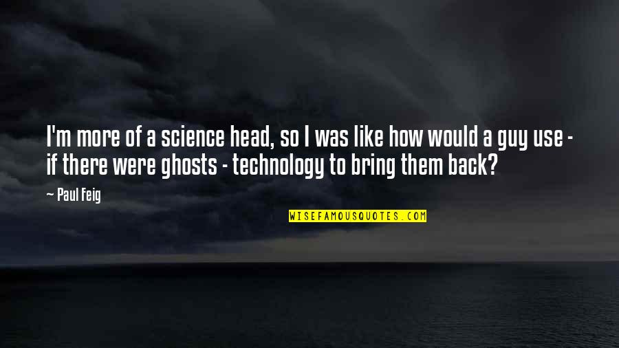 Shottas Instagram Quotes By Paul Feig: I'm more of a science head, so I