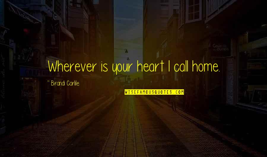 Shotting Quotes By Brandi Carlile: Wherever is your heart I call home.