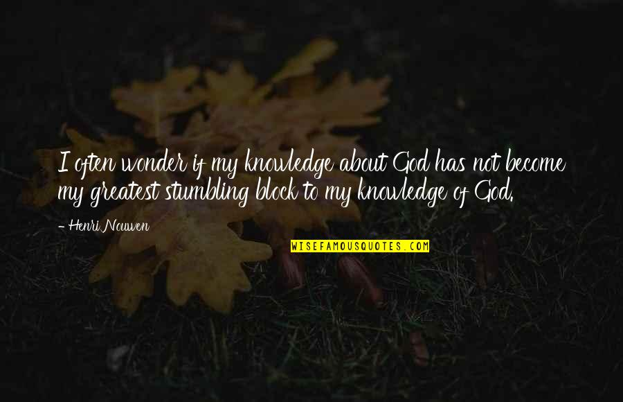 Shotting Quotes By Henri Nouwen: I often wonder if my knowledge about God