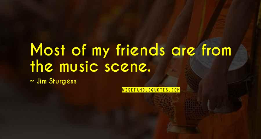 Shotting Quotes By Jim Sturgess: Most of my friends are from the music