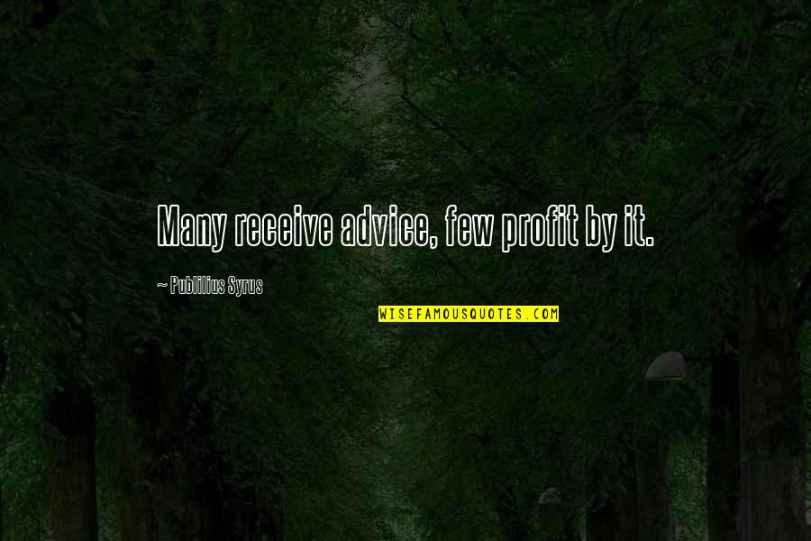 Shotting Quotes By Publilius Syrus: Many receive advice, few profit by it.
