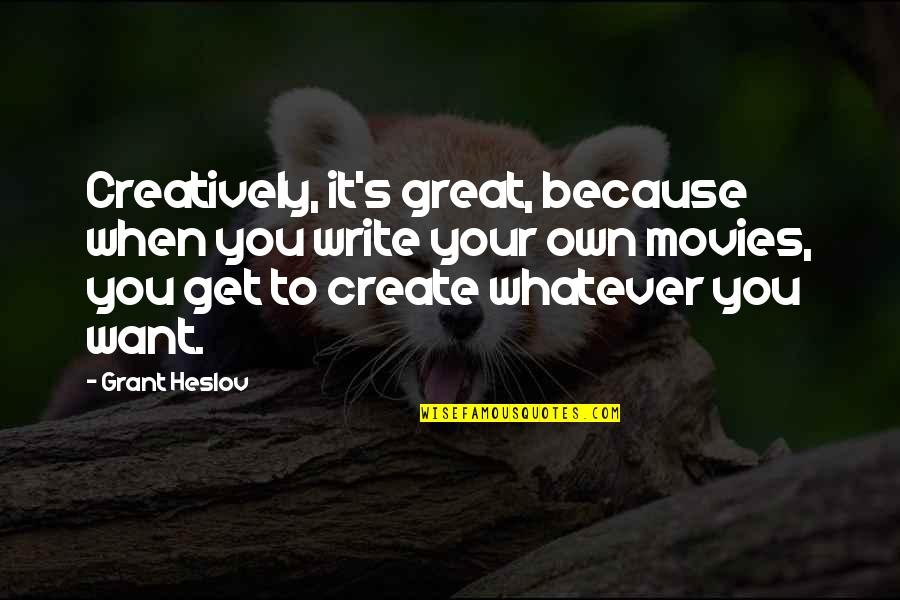 Shotty Horroh Quotes By Grant Heslov: Creatively, it's great, because when you write your