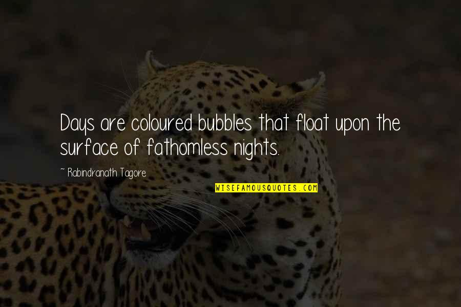 Shotty Horroh Quotes By Rabindranath Tagore: Days are coloured bubbles that float upon the