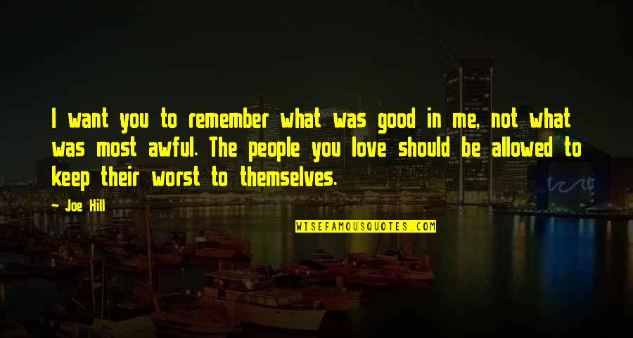 Should Be Me Quotes By Joe Hill: I want you to remember what was good