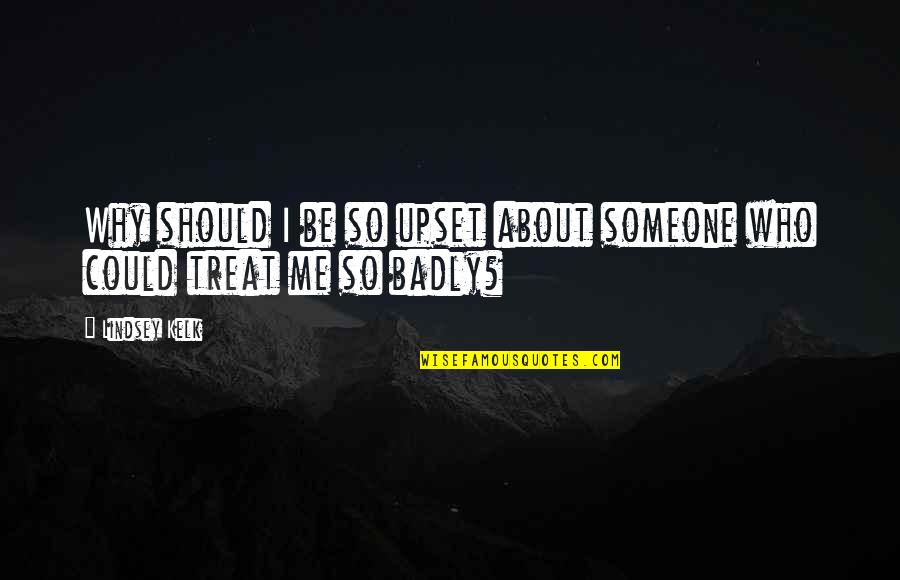 Should Be Me Quotes By Lindsey Kelk: Why should I be so upset about someone