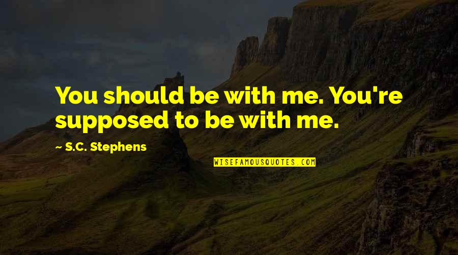 Should Be Me Quotes By S.C. Stephens: You should be with me. You're supposed to