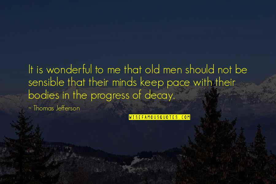 Should Be Me Quotes By Thomas Jefferson: It is wonderful to me that old men