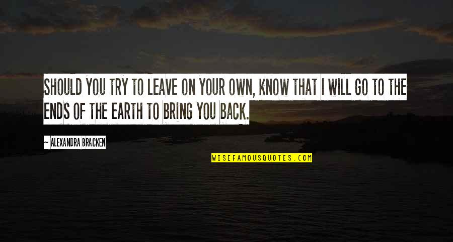 Should I Try Quotes By Alexandra Bracken: Should you try to leave on your own,