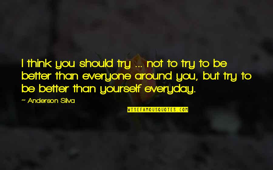 Should I Try Quotes By Anderson Silva: I think you should try ... not to