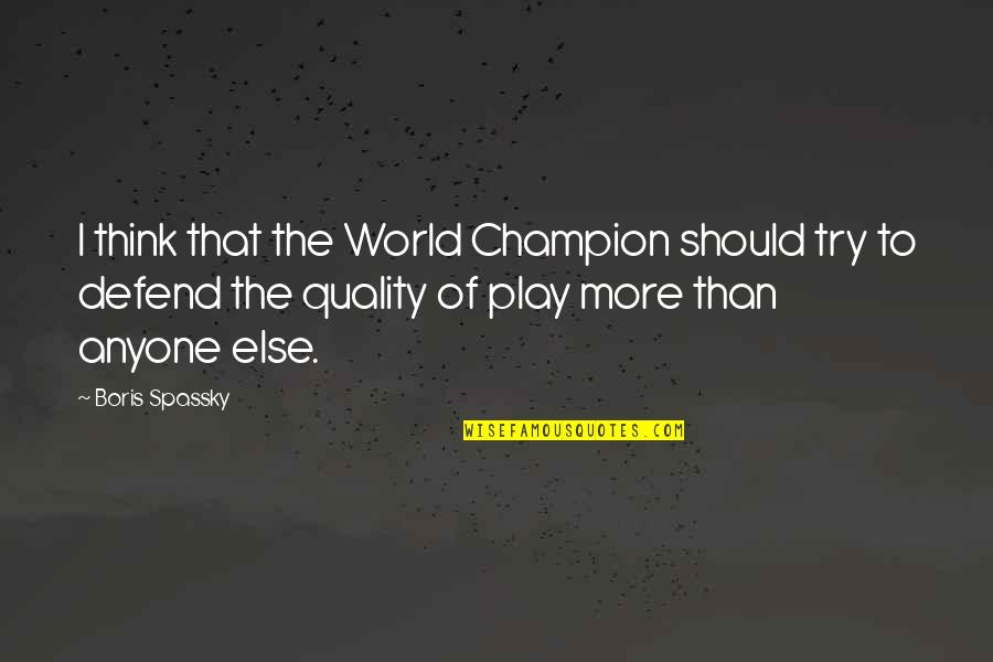 Should I Try Quotes By Boris Spassky: I think that the World Champion should try