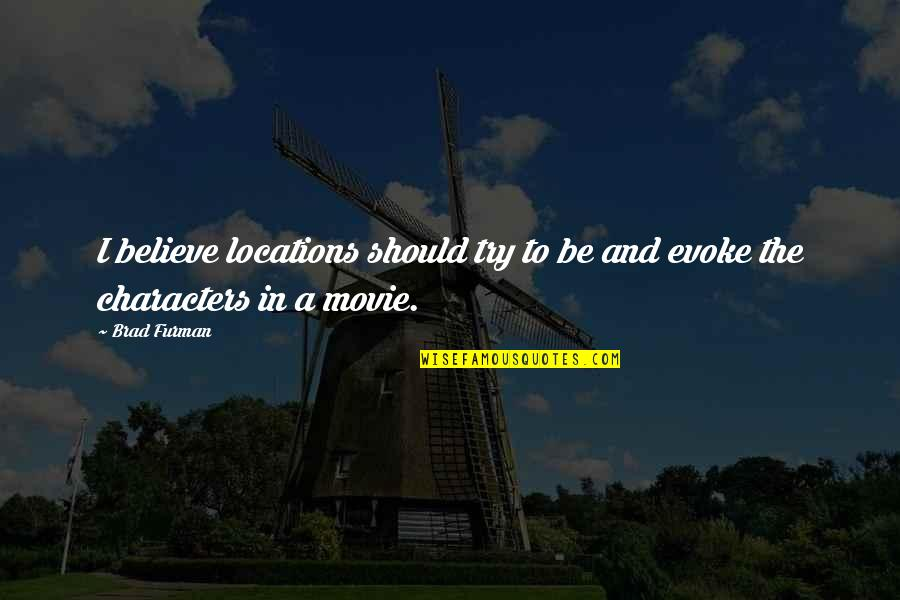 Should I Try Quotes By Brad Furman: I believe locations should try to be and