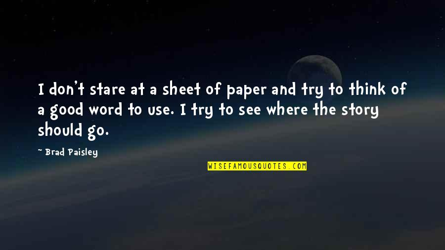 Should I Try Quotes By Brad Paisley: I don't stare at a sheet of paper