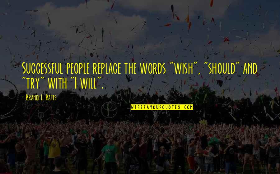"""Should I Try Quotes By Brandi L. Bates: Successful people replace the words """"wish"""", """"should"""" and"""